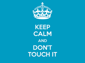 keep-calm-and-don-t-touch-it