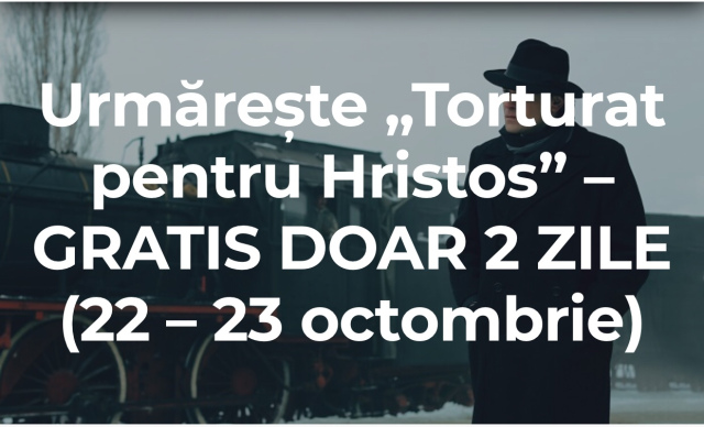 """Urmărește """"Torturat pentru Hristos"""" – GRATIS DOAR 2 ZILE (22 – 23 octombrie)"""