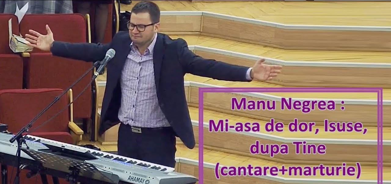 Manu Negrea : Mi-așa de dor, Isuse, după Tine (cantare+marturie)