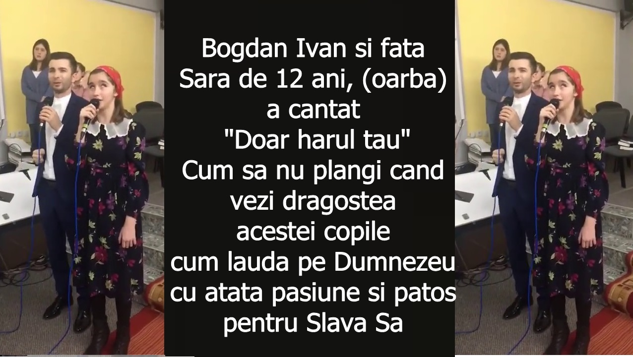 "Bogdan Ivan si fata Sara de 12 ani, (oarba) a cantat  ""Doar harul tau"""