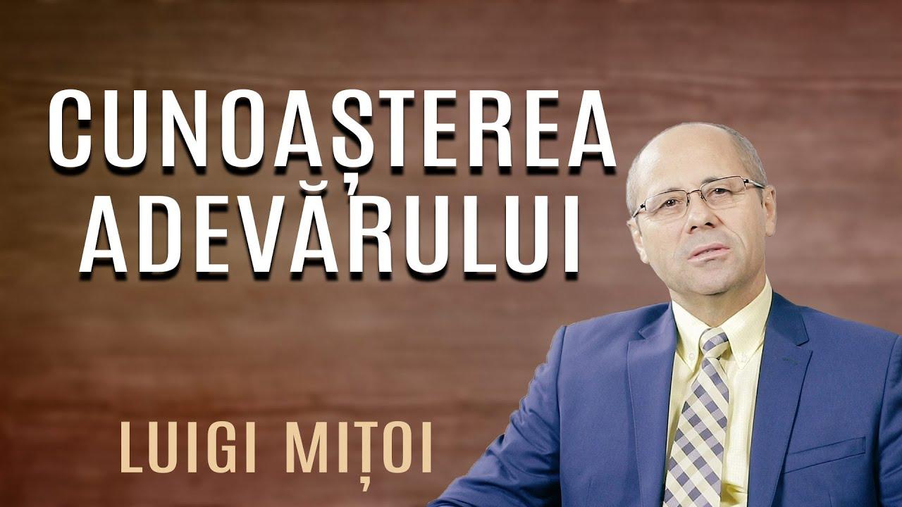 Luigi Mițoi: Cunoașterea adevărului