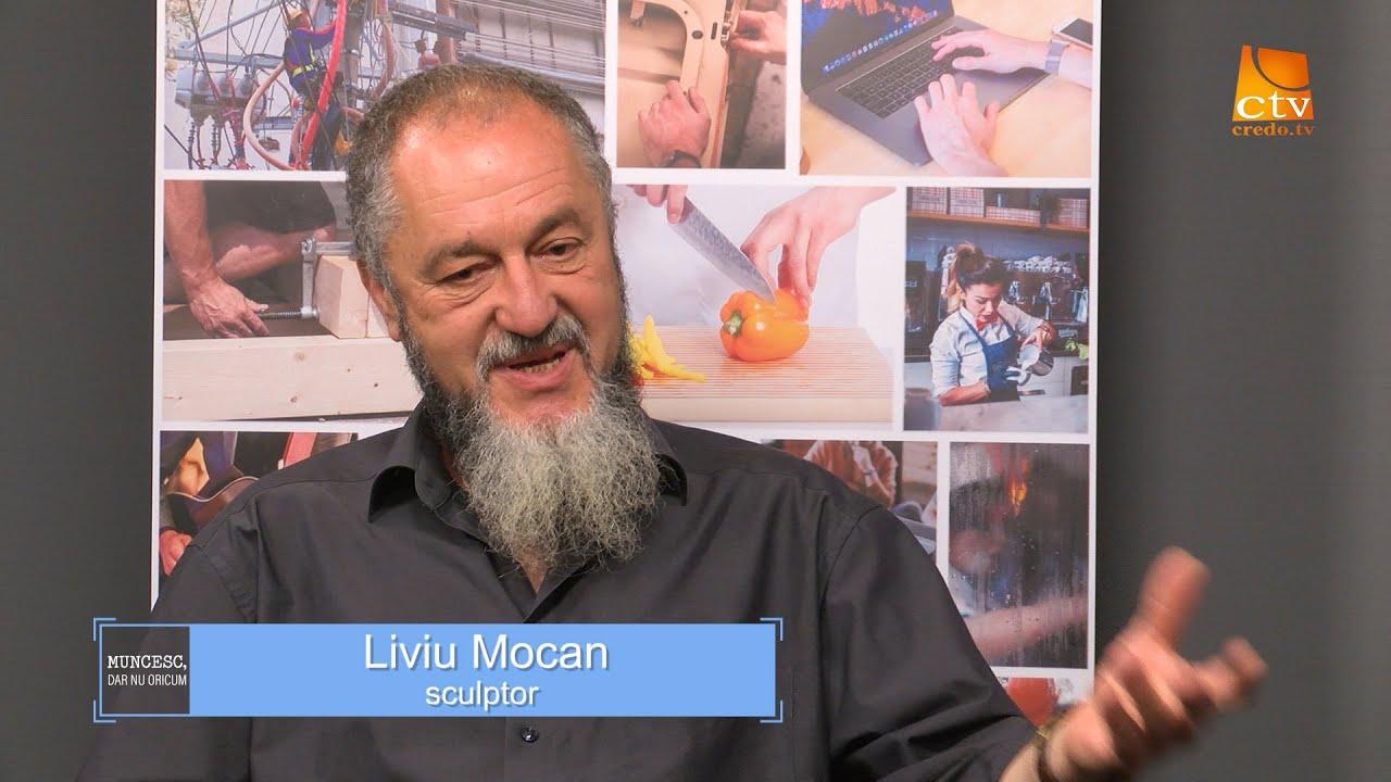 Muncesc, dar nu oricum – Liviu Mocan – Sculptor
