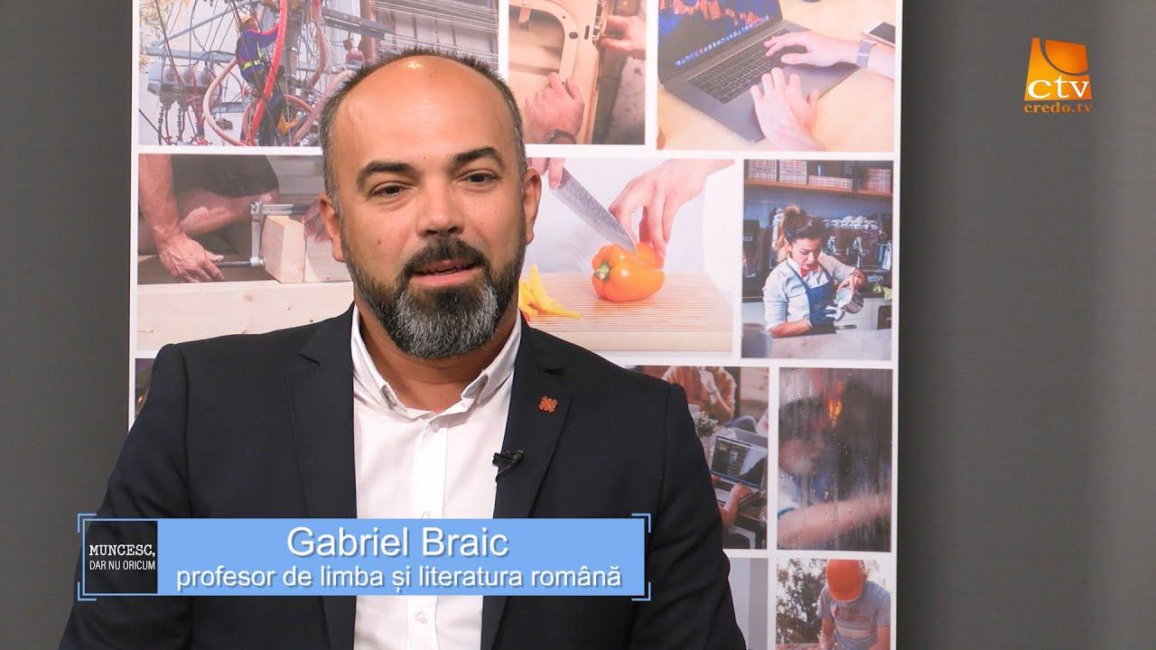 Muncesc, dar nu oricum – Gabriel Braic – profesor de limba și literatura română