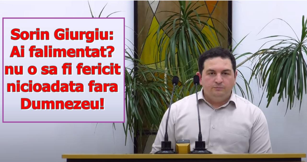 Sorin Giurgiu: Ai falimentat? nu o sa fi fericit nicioadata fara Dumnezeu!